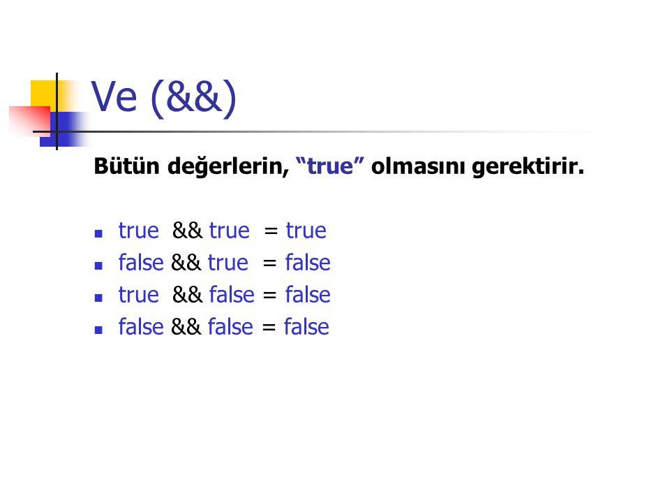 """Ve (&&) Bütün değerlerin, """"true"""" olmasını gerektirir. true && true = true false && true = false true && false = false false && false = false"""