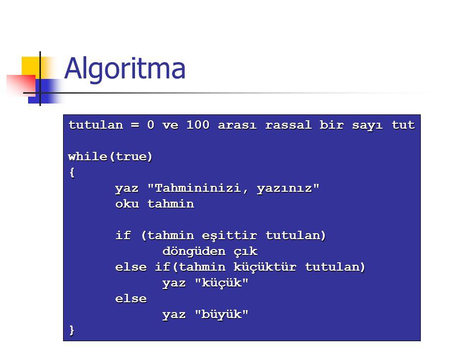 Algoritma tutulan = 0 ve 100 arası rassal bir sayı tut while(true){ yaz