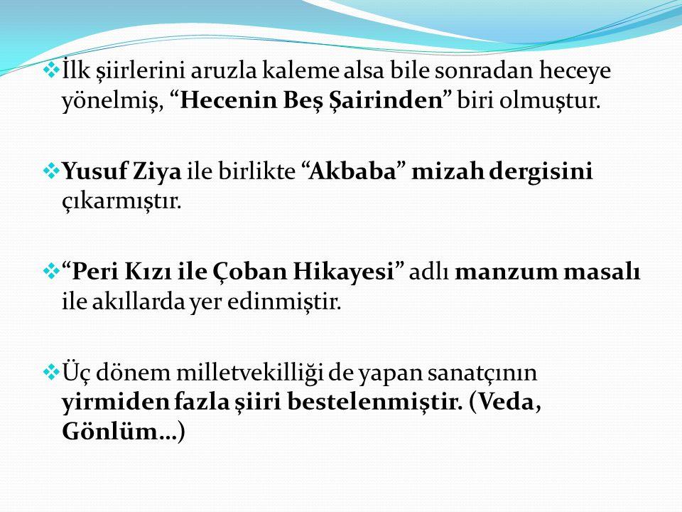 """ İlk şiirlerini aruzla kaleme alsa bile sonradan heceye yönelmiş, """"Hecenin Beş Şairinden"""" biri olmuştur.  Yusuf Ziya ile birlikte """"Akbaba"""" mizah der"""