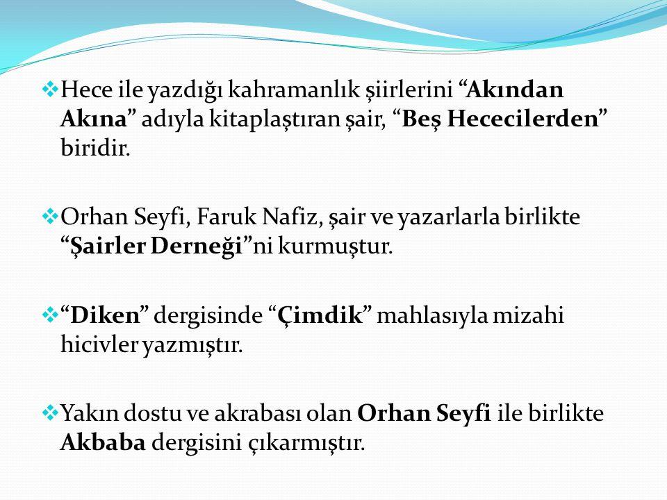 """ Hece ile yazdığı kahramanlık şiirlerini """"Akından Akına"""" adıyla kitaplaştıran şair, """"Beş Hececilerden"""" biridir.  Orhan Seyfi, Faruk Nafiz, şair ve y"""