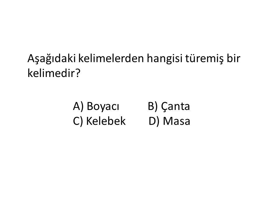 Aşağıdaki kelimelerden hangisi türemiş bir kelimedir? A) Boyacı B) Çanta C) Kelebek D) Masa