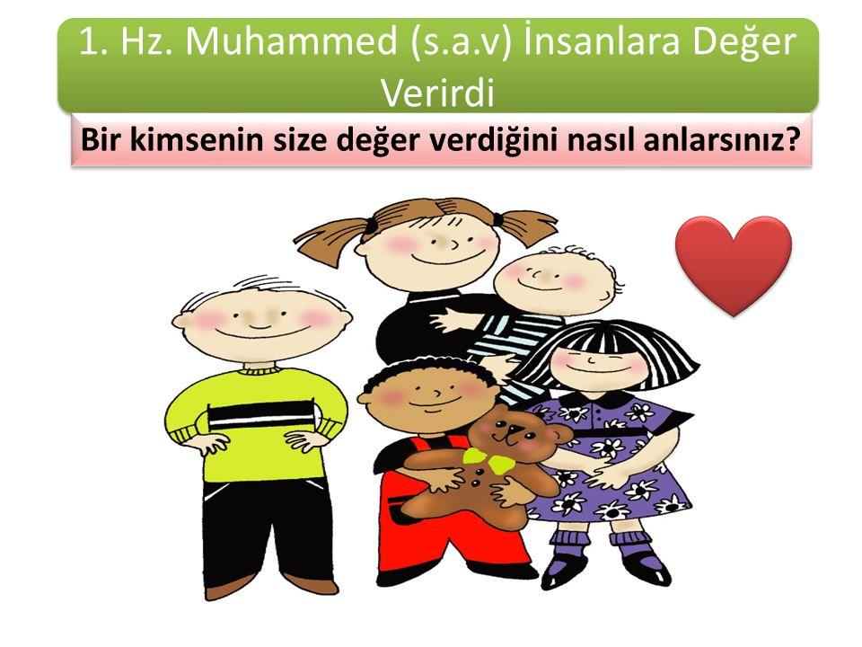 1.Hz. Muhammed İnsanlara Değer Verirdi Peygamberimiz (s.a.v.) Hz.