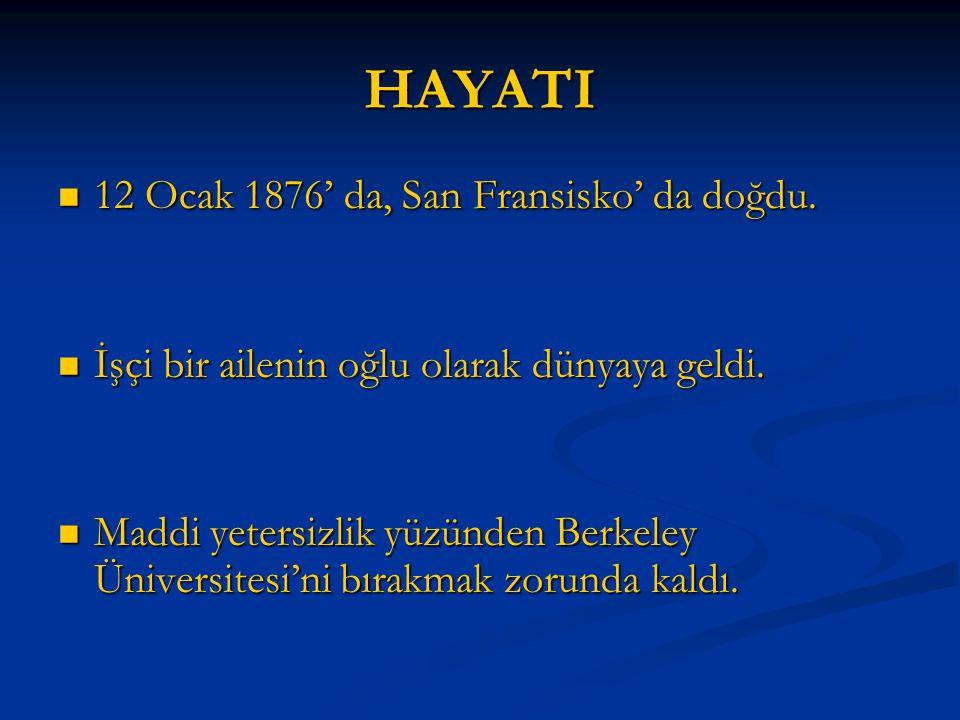 HAYATI 12 Ocak 1876' da, San Fransisko' da doğdu. 12 Ocak 1876' da, San Fransisko' da doğdu. İşçi bir ailenin oğlu olarak dünyaya geldi. İşçi bir aile