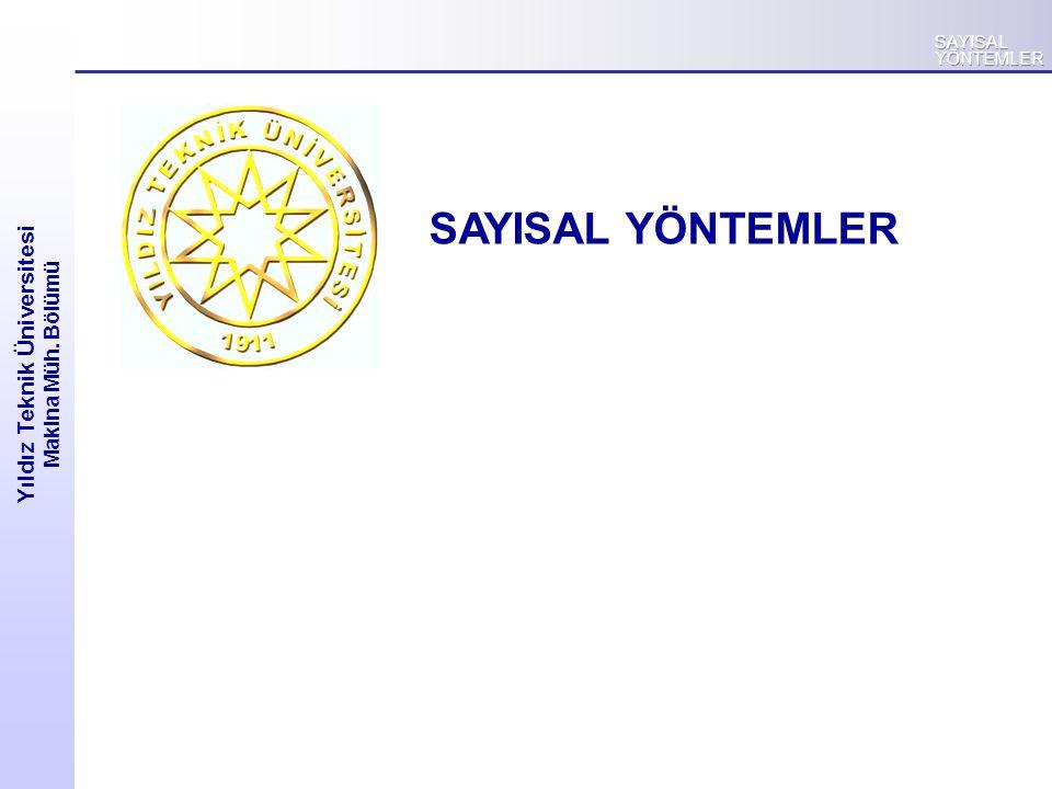 Yıldız Teknik Üniversitesi Makina Müh. Bölümü SAYISAL YÖNTEMLER