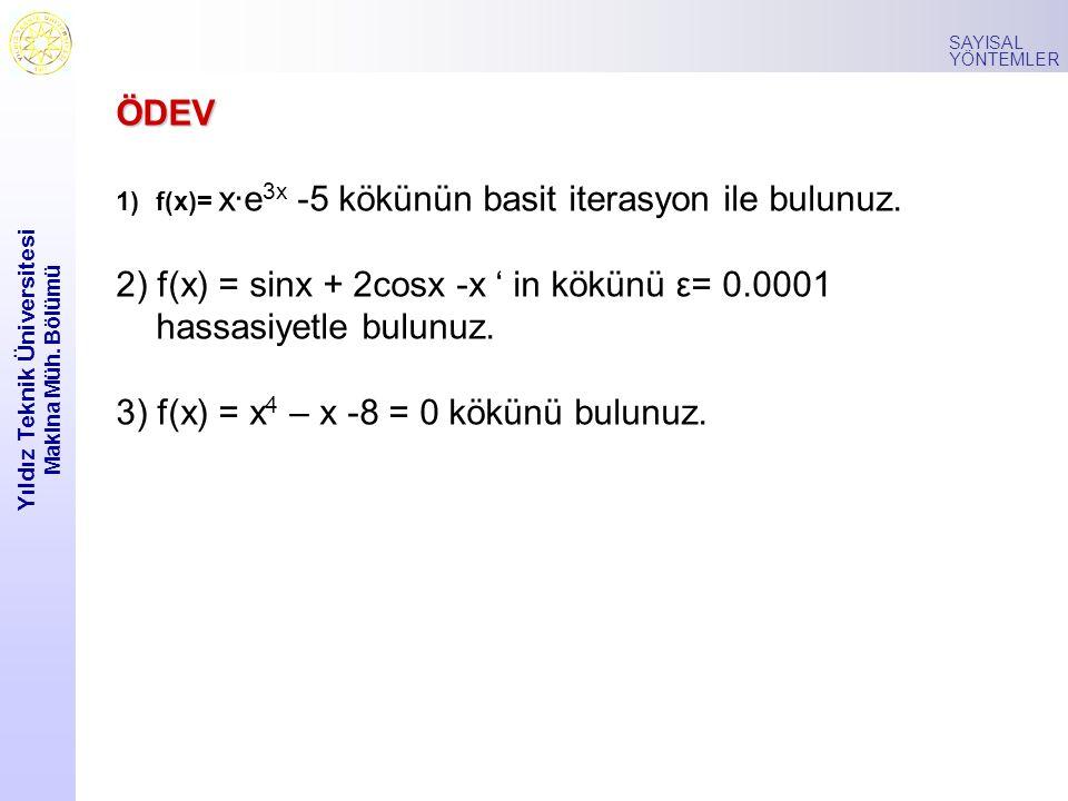 Yıldız Teknik Üniversitesi Makina Müh. Bölümü SAYISAL YÖNTEMLER ÖDEV 1)f(x)= x·e 3x -5 kökünün basit iterasyon ile bulunuz. 2) f(x) = sinx + 2cosx -x