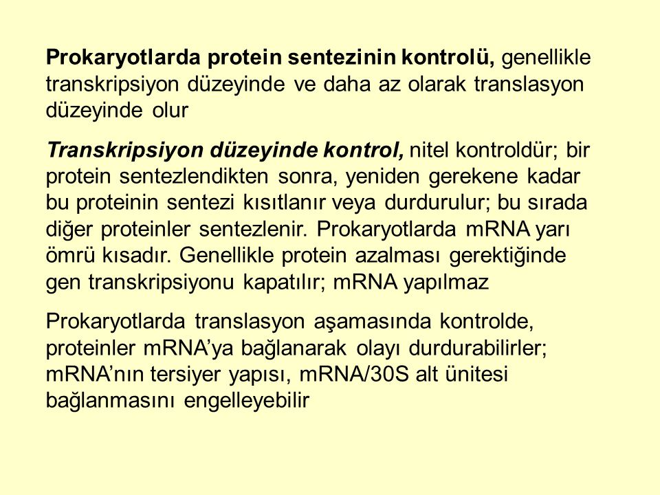 Prokaryotlarda protein sentezinin kontrolü, genellikle transkripsiyon düzeyinde ve daha az olarak translasyon düzeyinde olur Transkripsiyon düzeyinde