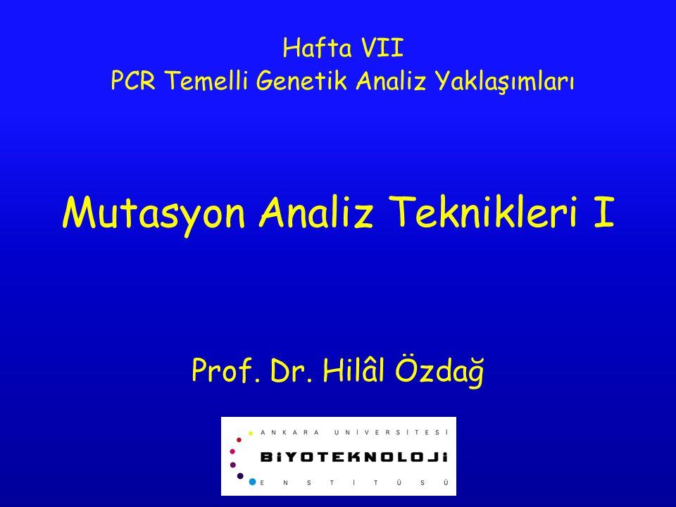 Mutasyon Analiz Teknikleri I Prof. Dr. Hilâl Özdağ Hafta VII PCR Temelli Genetik Analiz Yaklaşımları