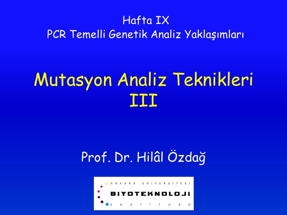 Mutasyon Analiz Teknikleri III Prof. Dr. Hilâl Özdağ Hafta IX PCR Temelli Genetik Analiz Yaklaşımları