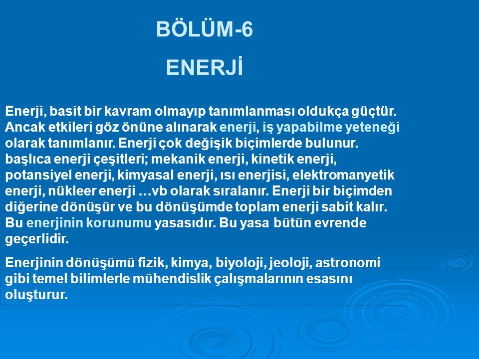 BÖLÜM-6 ENERJİ Enerji, basit bir kavram olmayıp tanımlanması oldukça güçtür.