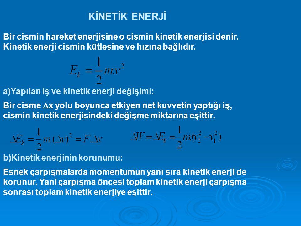 KİNETİK ENERJİ Bir cismin hareket enerjisine o cismin kinetik enerjisi denir.