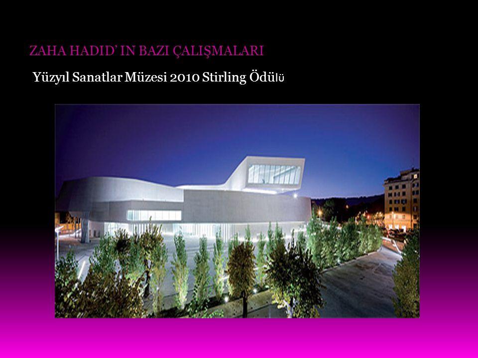 ZAHA HADID' IN BAZI ÇALIŞMALARI Yüzyıl Sanatlar Müzesi 2010 Stirling Ödü lü