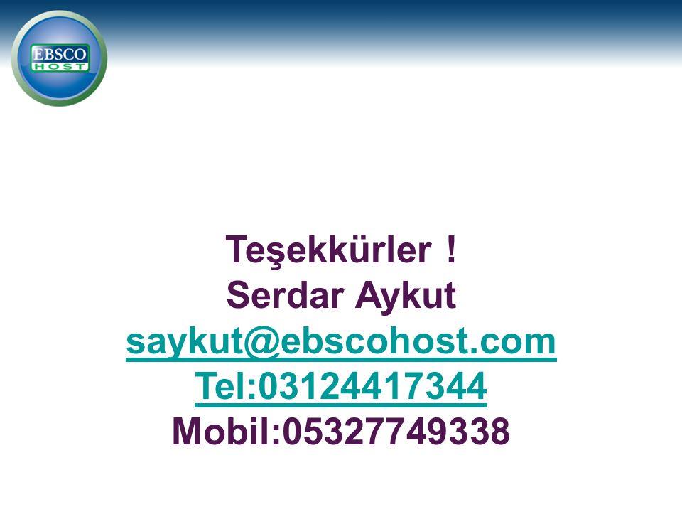 Teşekkürler ! Serdar Aykut saykut@ebscohost.com Tel:03124417344 Mobil:05327749338