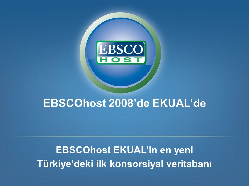 EBSCOhost 2008'de EKUAL'de EBSCOhost EKUAL'in en yeni Türkiye'deki ilk konsorsiyal veritabanı