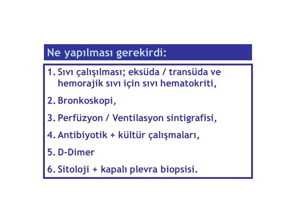 1.Sıvı çalışılması; eksüda / transüda ve hemorajik sıvı için sıvı hematokriti, 2.Bronkoskopi, 3.Perfüzyon / Ventilasyon sintigrafisi, 4.Antibiyotik +
