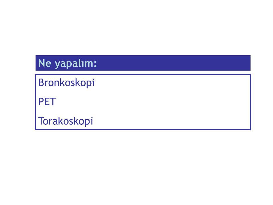 Bronkoskopi PET Torakoskopi Ne yapalım: