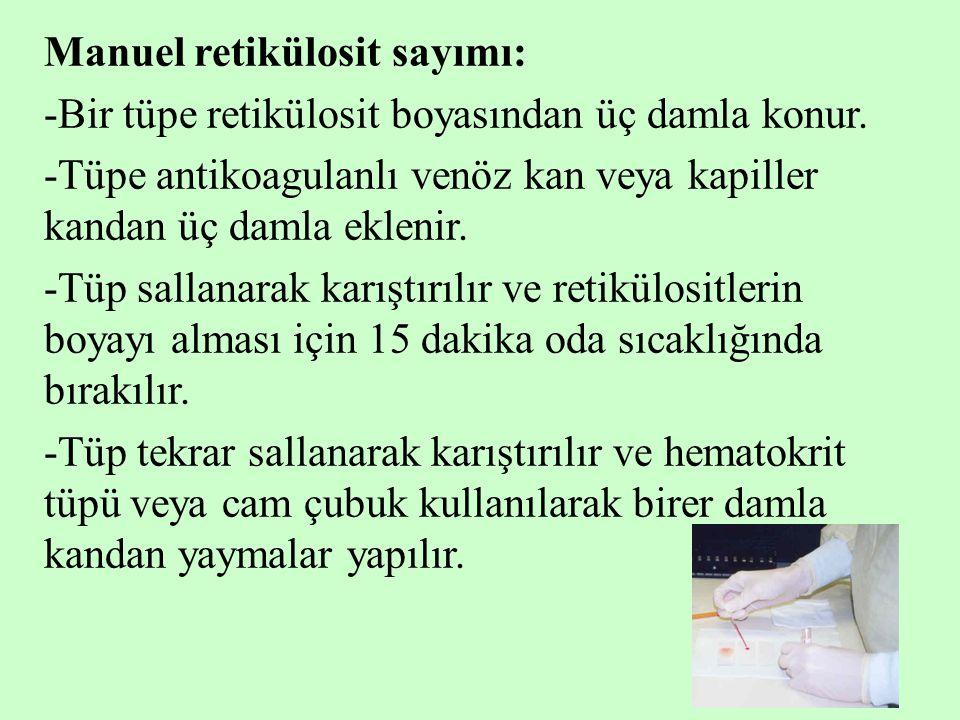 7 Manuel retikülosit sayımı: -Bir tüpe retikülosit boyasından üç damla konur. -Tüpe antikoagulanlı venöz kan veya kapiller kandan üç damla eklenir. -T