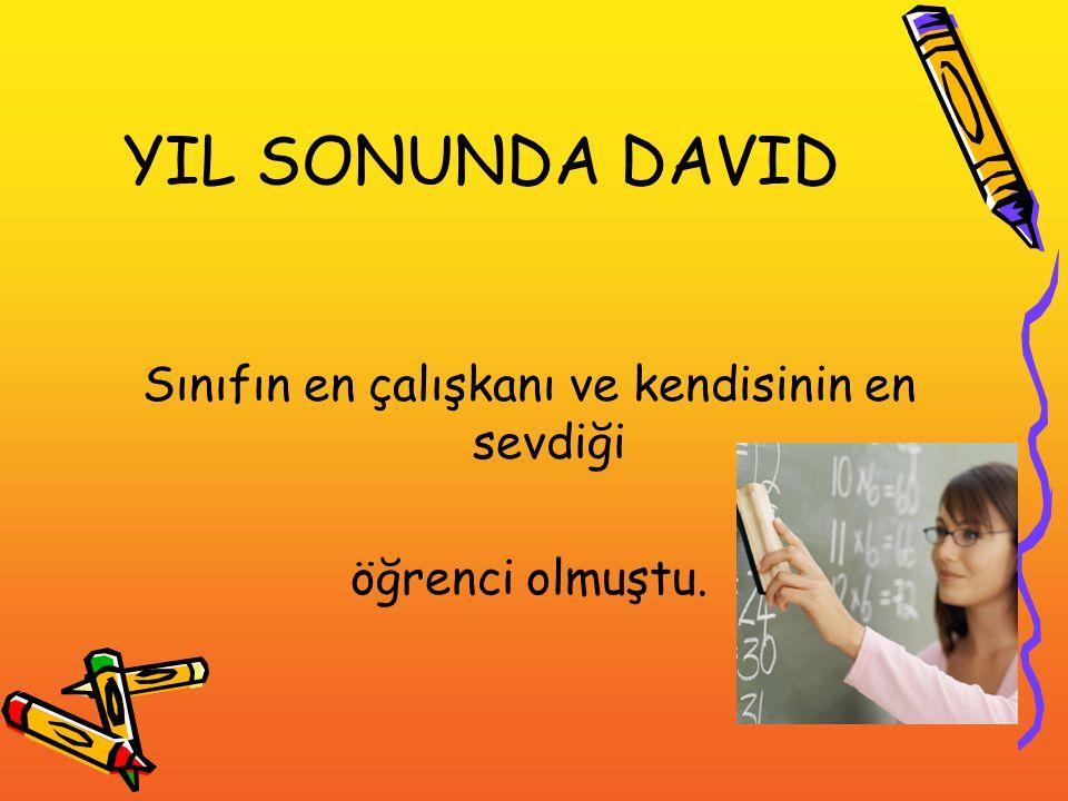 YIL SONUNDA DAVID Sınıfın en çalışkanı ve kendisinin en sevdiği öğrenci olmuştu.