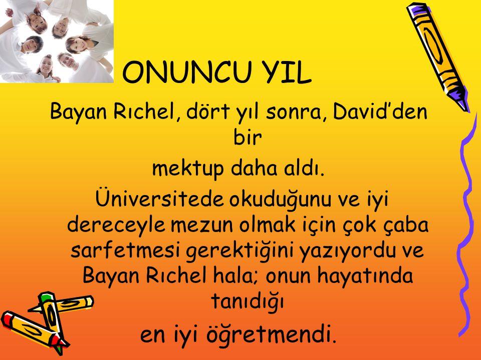 ONUNCU YIL Bayan Rıchel, dört yıl sonra, David'den bir mektup daha aldı. Üniversitede okuduğunu ve iyi dereceyle mezun olmak için çok çaba sarfetmesi