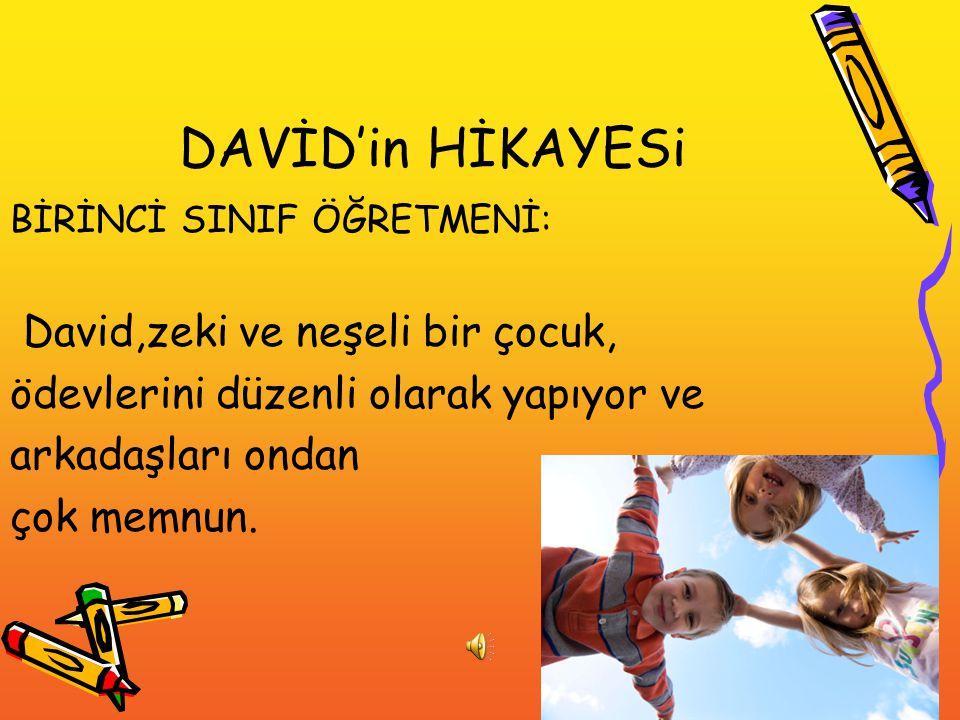DAVİD'in HİKAYESi BİRİNCİ SINIF ÖĞRETMENİ: David,zeki ve neşeli bir çocuk, ödevlerini düzenli olarak yapıyor ve arkadaşları ondan çok memnun.