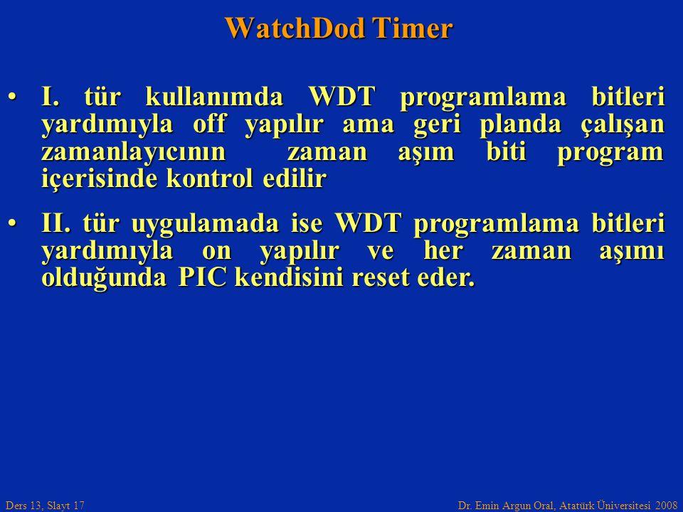 Dr. Emin Argun Oral, Atatürk Üniversitesi 2008 Ders 13, Slayt 17 I. tür kullanımda WDT programlama bitleri yardımıyla off yapılır ama geri planda çalı