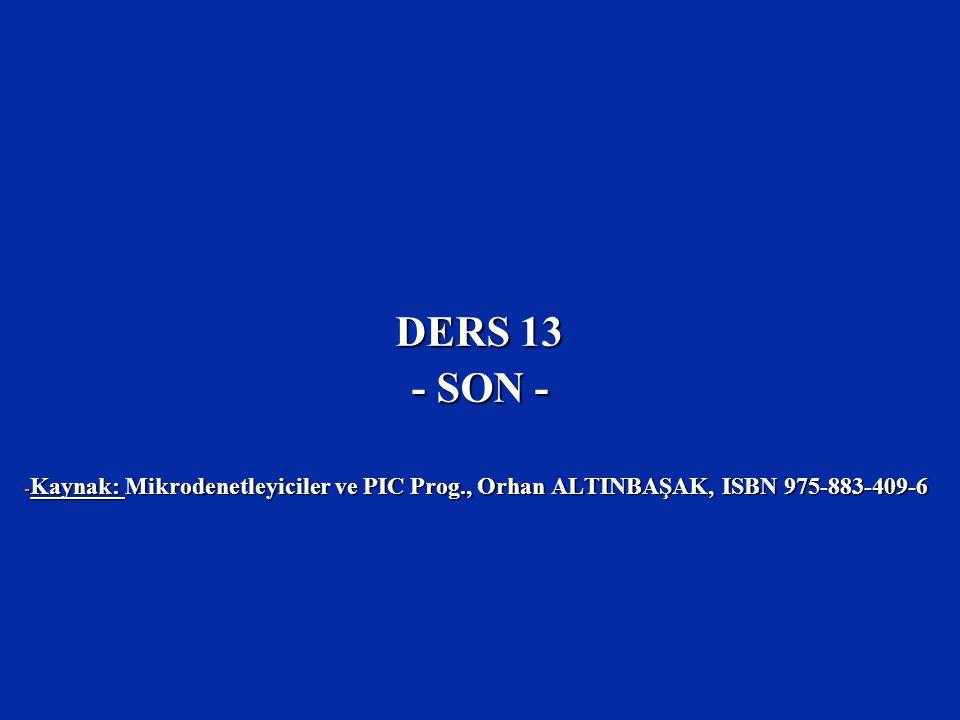 DERS 13 - SON - - Kaynak: Mikrodenetleyiciler ve PIC Prog., Orhan ALTINBAŞAK, ISBN 975-883-409-6