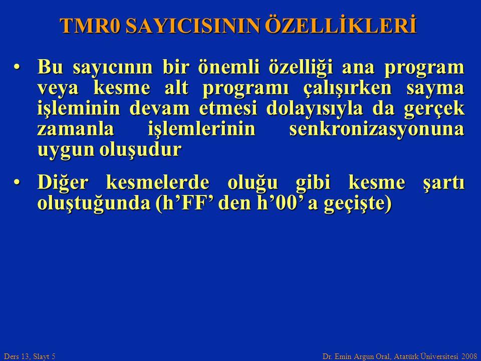 Dr. Emin Argun Oral, Atatürk Üniversitesi 2008 Ders 13, Slayt 5 TMR0 SAYICISININ ÖZELLİKLERİ Bu sayıcının bir önemli özelliği ana program veya kesme a