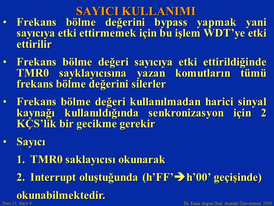 Dr. Emin Argun Oral, Atatürk Üniversitesi 2008 Ders 13, Slayt 9 Frekans bölme değerini bypass yapmak yani sayıcıya etki ettirmemek için bu işlem WDT'y