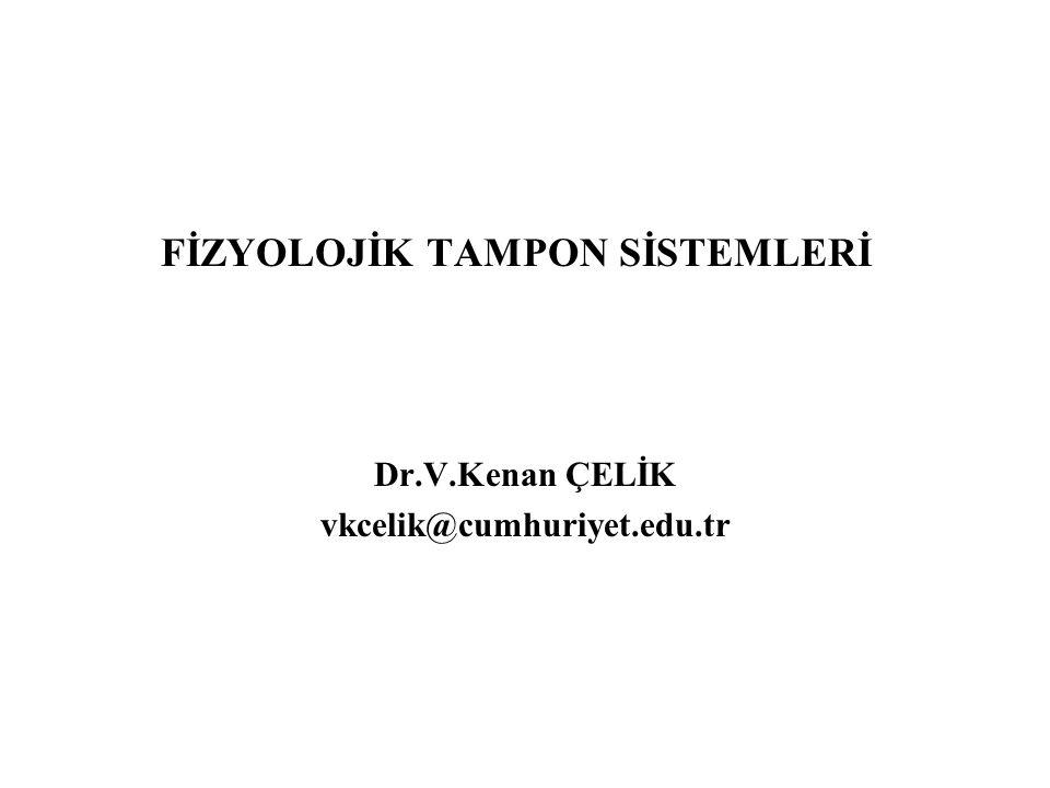 FİZYOLOJİK TAMPON SİSTEMLERİ Dr.V.Kenan ÇELİK vkcelik@cumhuriyet.edu.tr