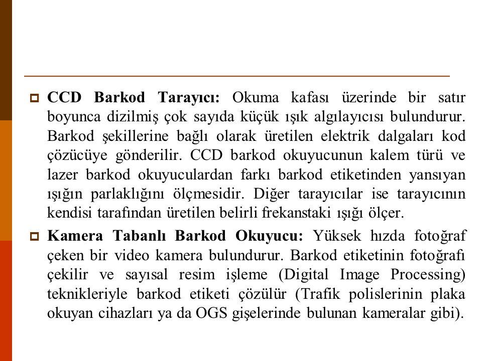  CCD Barkod Tarayıcı: Okuma kafası üzerinde bir satır boyunca dizilmiş çok sayıda küçük ışık algılayıcısı bulundurur. Barkod şekillerine bağlı olarak