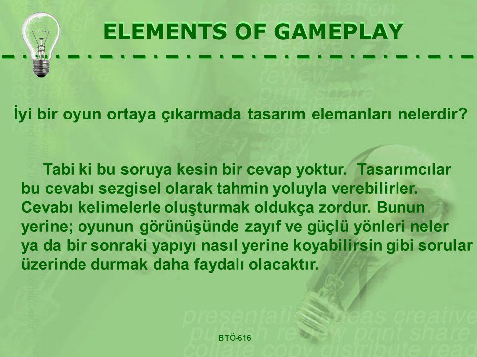 ELEMENTS OF GAMEPLAY İyi bir oyun ortaya çıkarmada tasarım elemanları nelerdir? ELEMENTS OF GAMEPLAY Tabi ki bu soruya kesin bir cevap yoktur. Tasarım