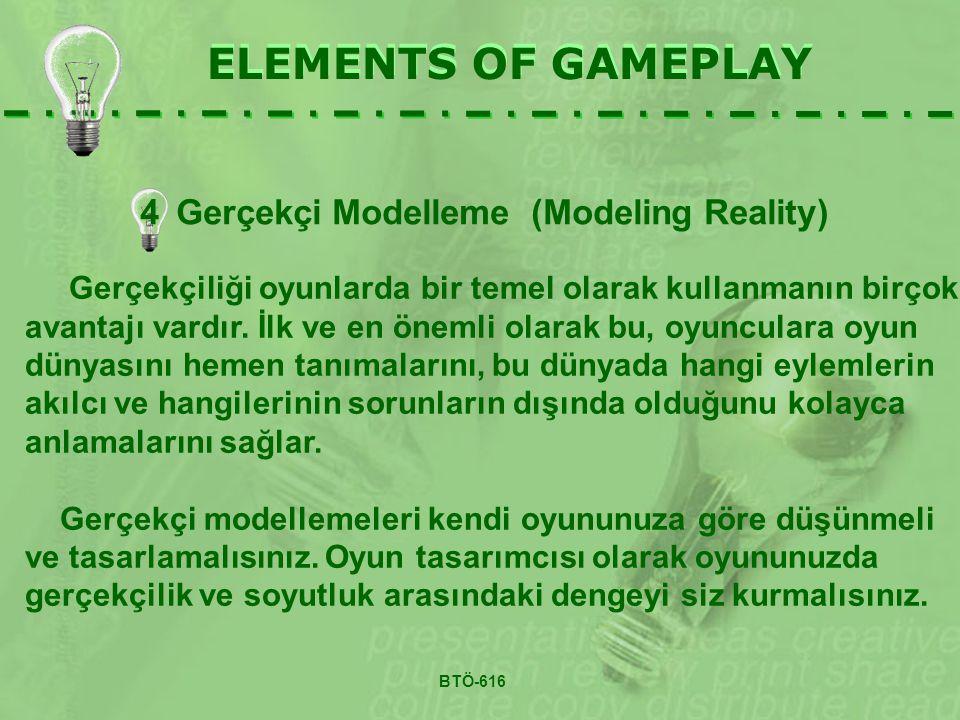 4Gerçekçi Modelleme (Modeling Reality) ELEMENTS OF GAMEPLAY Gerçekçiliği oyunlarda bir temel olarak kullanmanın birçok avantajı vardır.