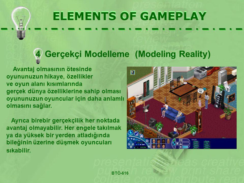 ELEMENTS OF GAMEPLAY BTÖ-616 Avantaj olmasının ötesinde oyununuzun hikaye, özellikler ve oyun alanı kısımlarında gerçek dünya özelliklerine sahip olması oyununuzun oyuncular için daha anlamlı olmasını sağlar.