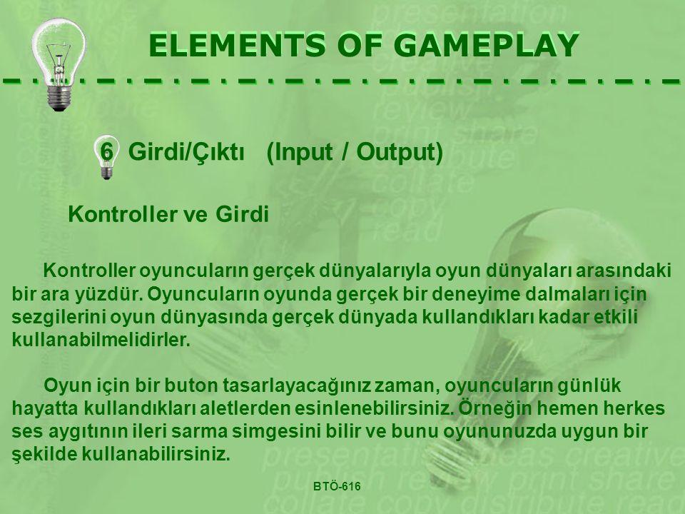 ELEMENTS OF GAMEPLAY Kontroller ve Girdi Kontroller oyuncuların gerçek dünyalarıyla oyun dünyaları arasındaki bir ara yüzdür. Oyuncuların oyunda gerçe