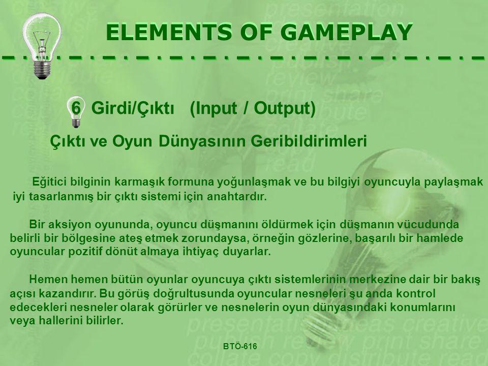 ELEMENTS OF GAMEPLAY Çıktı ve Oyun Dünyasının Geribildirimleri Eğitici bilginin karmaşık formuna yoğunlaşmak ve bu bilgiyi oyuncuyla paylaşmak iyi tasarlanmış bir çıktı sistemi için anahtardır.