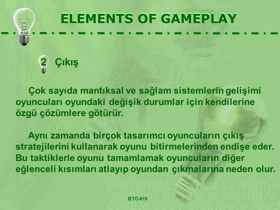 2 Çıkış ELEMENTS OF GAMEPLAY Çok sayıda mantıksal ve sağlam sistemlerin gelişimi oyuncuları oyundaki değişik durumlar için kendilerine özgü çözümlere götürür.