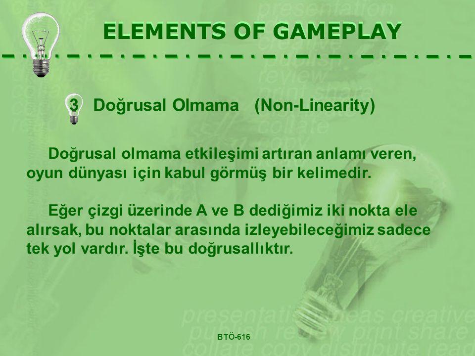 3 Doğrusal Olmama (Non-Linearity) ELEMENTS OF GAMEPLAY Doğrusal olmama etkileşimi artıran anlamı veren, oyun dünyası için kabul görmüş bir kelimedir.
