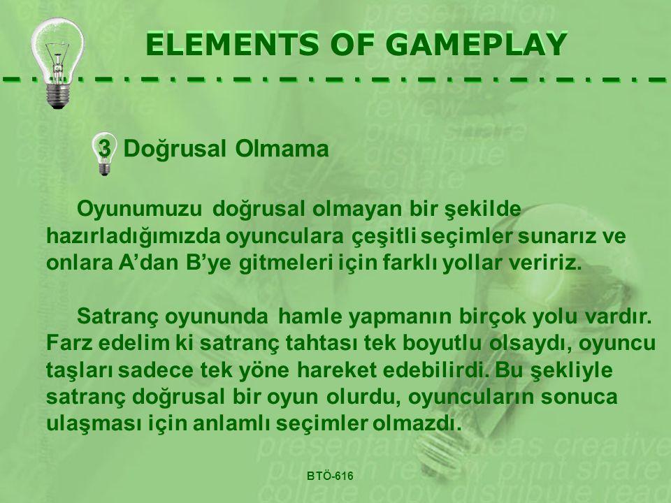 3Doğrusal Olmama ELEMENTS OF GAMEPLAY Oyunumuzu doğrusal olmayan bir şekilde hazırladığımızda oyunculara çeşitli seçimler sunarız ve onlara A'dan B'ye gitmeleri için farklı yollar veririz.