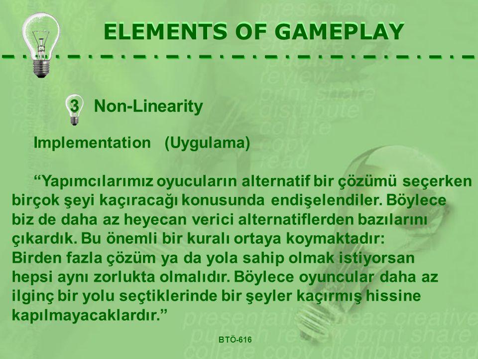 3 Non-Linearity ELEMENTS OF GAMEPLAY Implementation (Uygulama) Yapımcılarımız oyucuların alternatif bir çözümü seçerken birçok şeyi kaçıracağı konusunda endişelendiler.