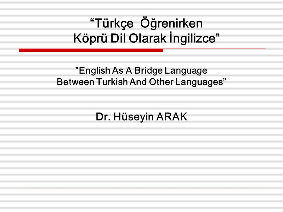 Türkçe Öğrenirken Köprü Dil Olarak İngilizce English As A Bridge Language Between Turkish And Other Languages Dr.