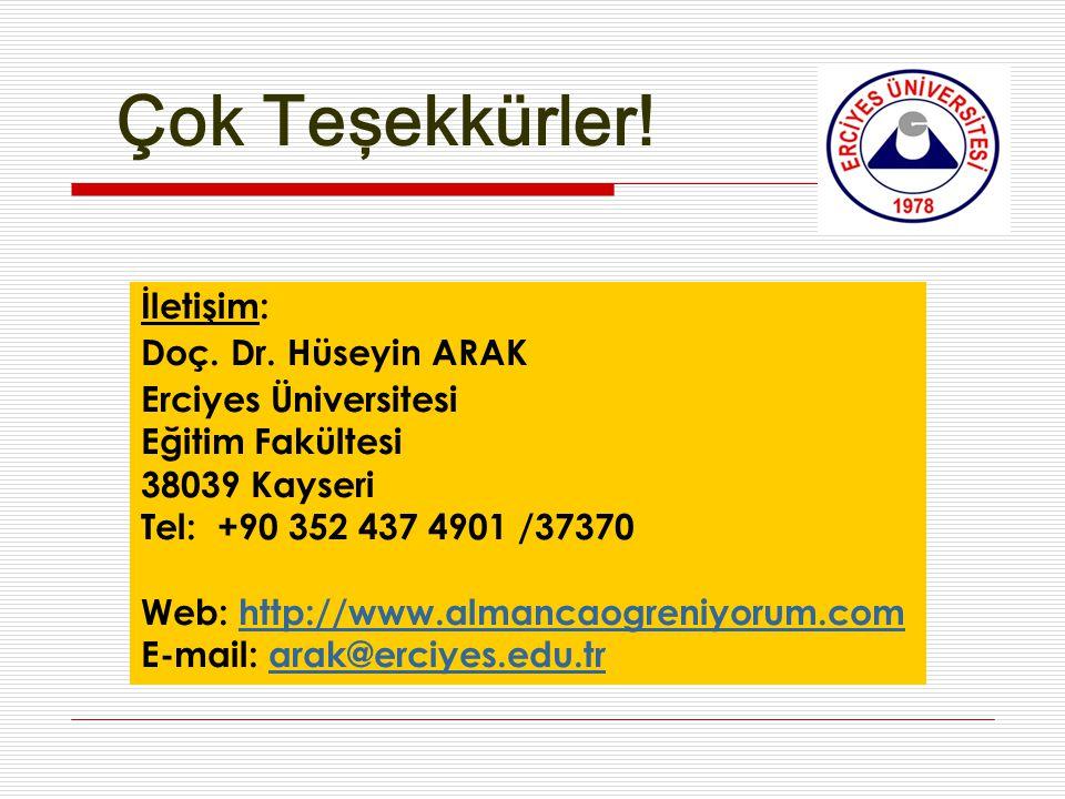 İletişim: Doç. Dr. Hüseyin ARAK Erciyes Üniversitesi Eğitim Fakültesi 38039 Kayseri Tel: +90 352 437 4901 /37370 Web: http://www.almancaogreniyorum.co