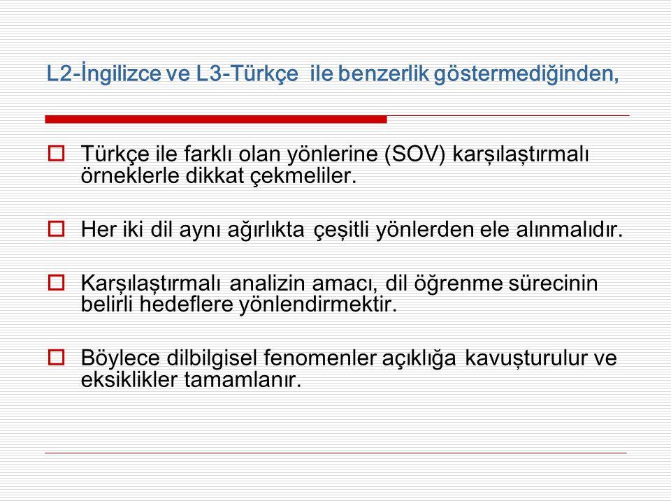 L2-İngilizce ve L3-Türkçe ile benzerlik göstermediğinden,  Türkçe ile farklı olan yönlerine (SOV) karşılaştırmalı örneklerle dikkat çekmeliler.  Her