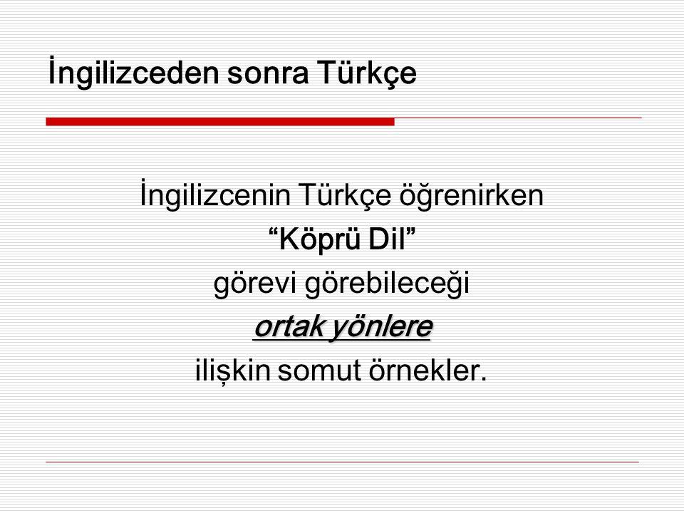 """İngilizceden sonra Türkçe İngilizcenin Türkçe öğrenirken """"Köprü Dil"""" görevi görebileceği ortak yönlere ilişkin somut örnekler."""