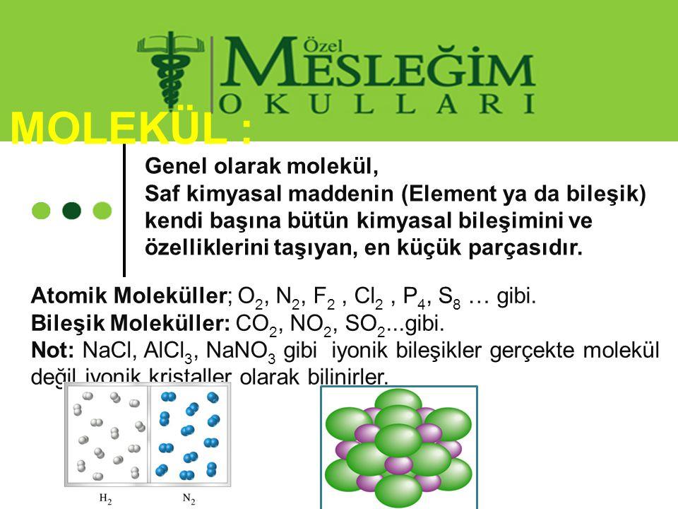 Atomik Moleküller; O 2, N 2, F 2, Cl 2, P 4, S 8 … gibi. Bileşik Moleküller: CO 2, NO 2, SO 2...gibi. Not: NaCl, AlCl 3, NaNO 3 gibi iyonik bileşikler