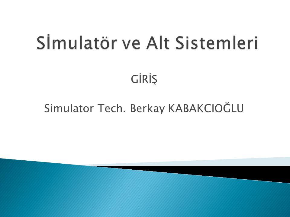 GİRİŞ Simulator Tech. Berkay KABAKCIOĞLU