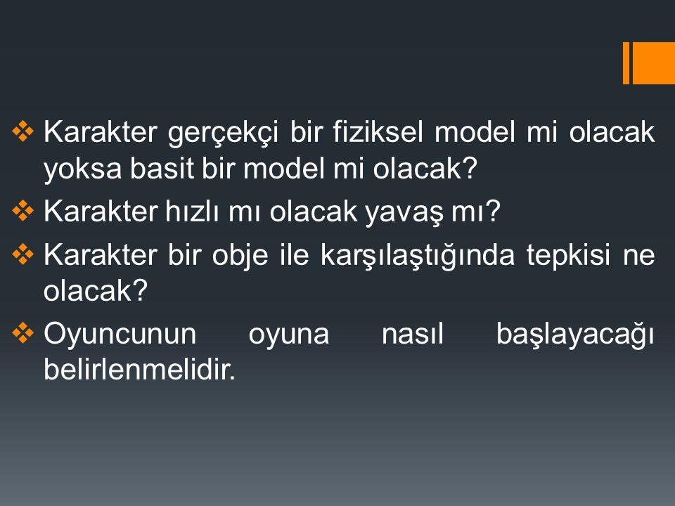  Karakter gerçekçi bir fiziksel model mi olacak yoksa basit bir model mi olacak.