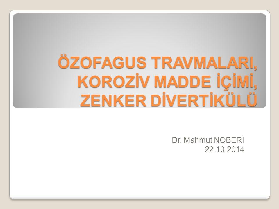 ÖZOFAGUS TRAVMALARI, KOROZİV MADDE İÇİMİ, ZENKER DİVERTİKÜLÜ Dr. Mahmut NOBERİ 22.10.2014