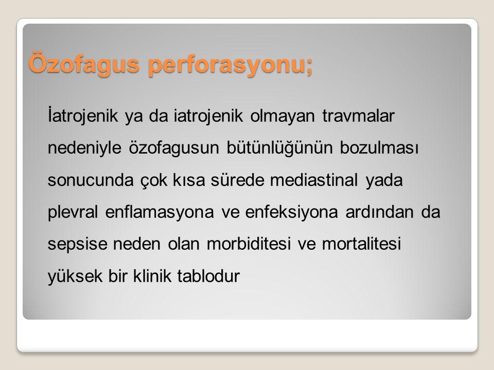 Özofagus perforasyonu; İatrojenik ya da iatrojenik olmayan travmalar nedeniyle özofagusun bütünlüğünün bozulması sonucunda çok kısa sürede mediastinal