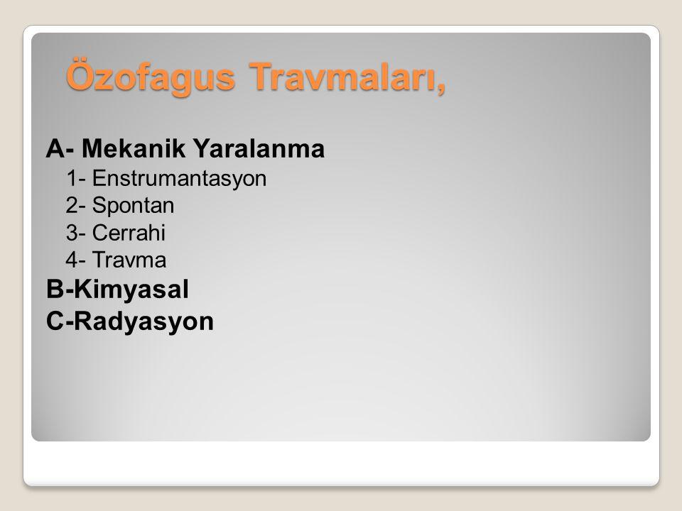 Özofagus Travmaları, A- Mekanik Yaralanma 1- Enstrumantasyon 2- Spontan 3- Cerrahi 4- Travma B-Kimyasal C-Radyasyon