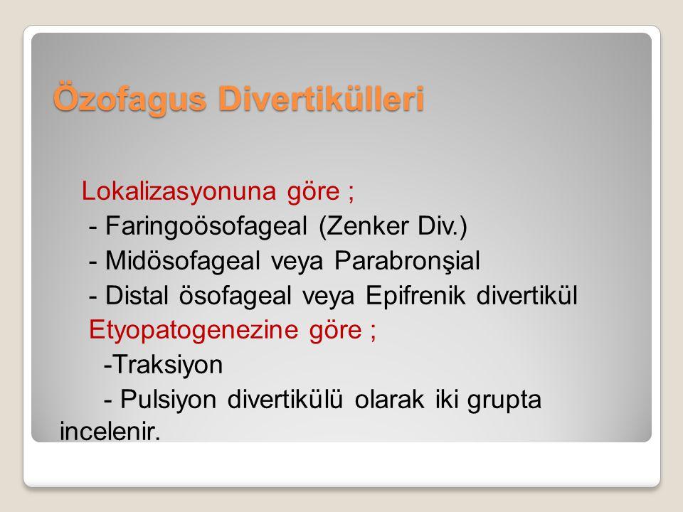 Özofagus Divertikülleri Lokalizasyonuna göre ; - Faringoösofageal (Zenker Div.) - Midösofageal veya Parabronşial - Distal ösofageal veya Epifrenik div