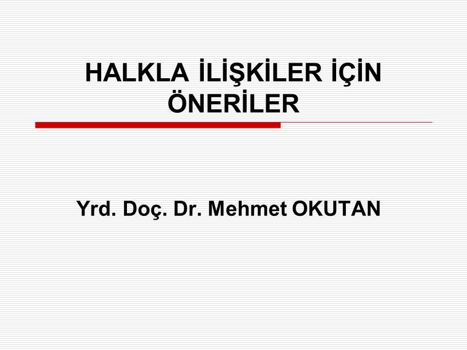 HALKLA İLİŞKİLER İÇİN ÖNERİLER Yrd. Doç. Dr. Mehmet OKUTAN